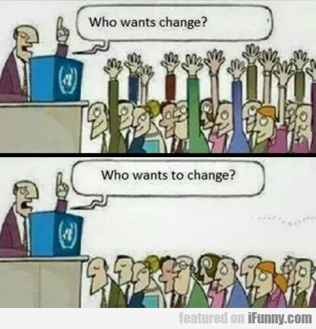 Who wants change